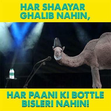 har shaayar ghalib nahin, har paani ki bottle bisleri nahin!
